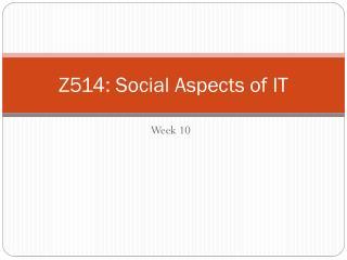 Z 514 :  Social Aspects of IT