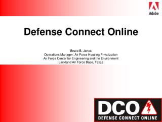 Defense Connect Online     Bruce B. Jones Operations Manager, Air Force Housing Privatization Air Force Center for Engin