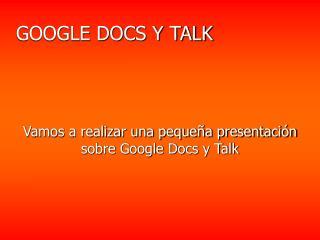GOOGLE DOCS Y TALK