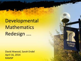 Developmental Mathematics Redesign …. David Atwood, Sarah  Endel April 16, 2014 RAMSP