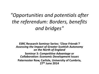 """Opportunities and potentials after the referendum: Borders, benefits and bridges"""