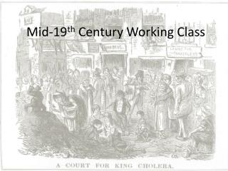 Mid-19 th  Century Working Class