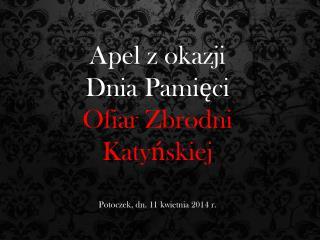 Apel z okazji  Dnia Pamięci  Ofiar Zbrodni  Katyńskiej Potoczek, dn. 11 kwietnia 2014 r.