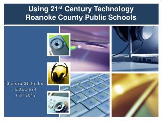 Using 21 st  Century Technology  Roanoke County Public Schools