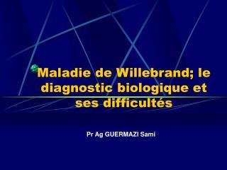 Maladie de Willebrand; le diagnostic biologique et ses difficult�s