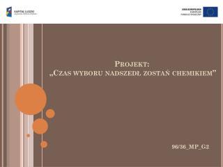 """Projekt:   """"Czas wyboru  n adszedł zostań chemikiem"""""""