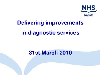 Delivering improvements  in diagnostic services  31st March 2010