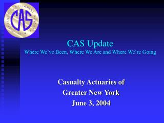CAS Update Where We've Been, Where We Are and Where We're Going