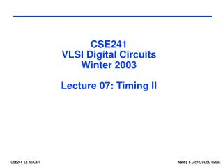 CSE241 VLSI Digital Circuits Winter 2003 Lecture 07: Timing II