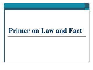 Primer on Law and Fact