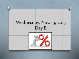 Wednesday, Nov. 13, 2013 Day B