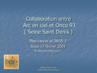 Collaboration entre   Arc en ciel et Onco 93  ( Seine Saint Denis )