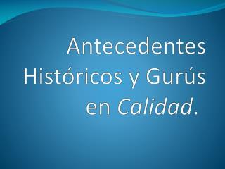 Antecedentes Hist ricos y Gur s en Calidad.