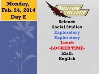 Monday,  Feb.  24,  2014 Day  E