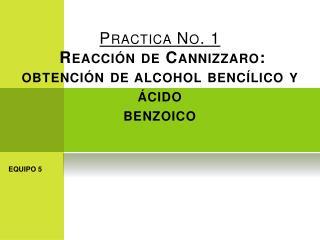 Practica No. 1  Reacción de Cannizzaro: obtención de alcohol bencílico y ácido  benzoico