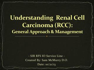 Understanding  Renal Cell Carcinoma (RCC):  General Approach & Management