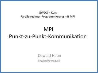 GWDG – Kurs Parallelrechner-Programmierung mit MPI MPI Punkt-zu-Punkt-Kommunikation