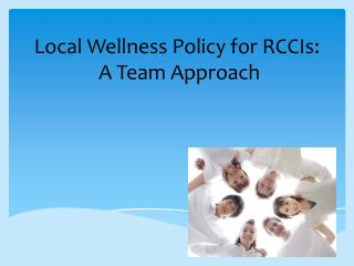 Local Wellness Policy for RCCIs:   A  T eam  A pproach