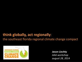 think globally, act regionally : the southeast  florida  regional climate change compact
