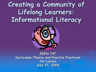 Creating a Community of Lifelong Learners: Informational Literacy