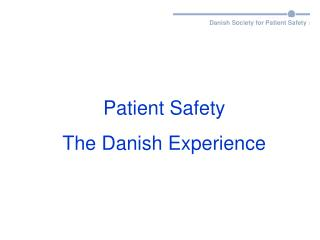 Patient Safety  The Danish Experience