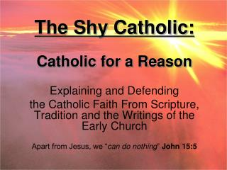 The Shy Catholic:  Catholic for a Reason Explaining and Defending