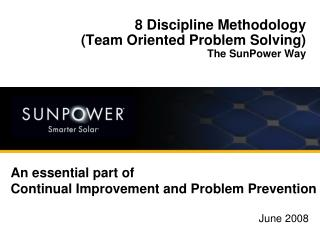 8 Discipline Methodology   (Team Oriented Problem Solving) The SunPower Way