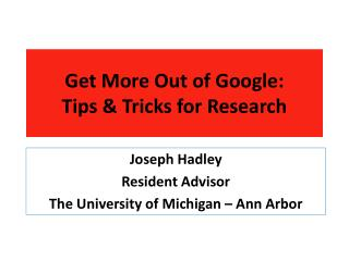Get More Out of Google:   Tips & Tricks for Research