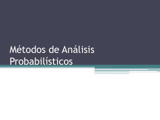 Métodos  de  Análisis Probabilísticos