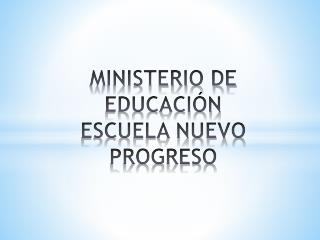 MINISTERIO DE EDUCACIÓN ESCUELA NUEVO PROGRESO