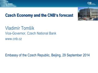 Czech Economy and the  CNB 's  forecast Vladimír  Tomšík   Vice-Governor, Czech National Bank