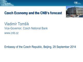 Czech Economy and the  CNB 's  forecast Vladimír  Tomšík   Vice-Governor, Czech National Bank