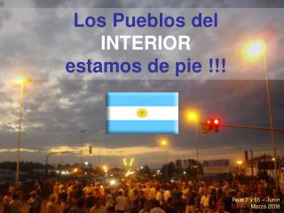 Los Pueblos del  INTERIOR estamos de pie !!!