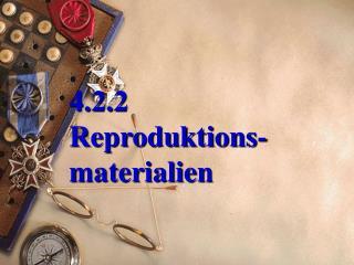 4.2.2  Reproduktions -   materialien