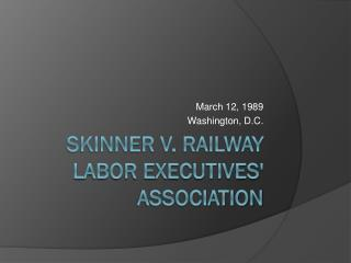 Skinner v. railway labor Executives' Association