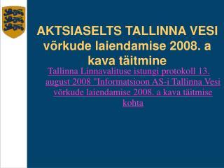 AKTSIASELTS TALLINNA VESI võrkude laiendamise 2008. a kava täitmi ne