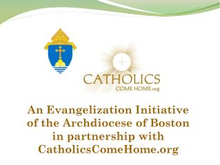An Evangelization Initiative  of the Archdiocese of Boston  in partnership with