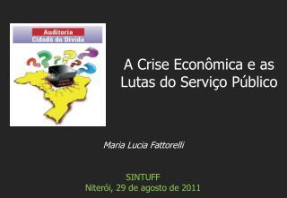 Maria Lucia Fattorelli SINTUFF Niterói, 29 de agosto de 2011