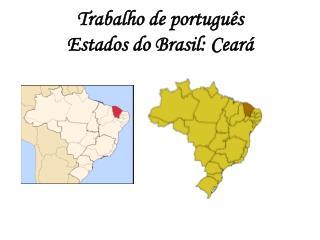 Trabalho de portugu ê s Estados do Brasil: Cear á