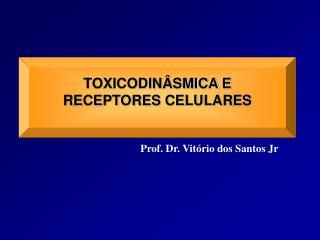 TOXICODIN�SMICA  E RECEPTORES  CELULARES