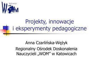 Projekty, innowacje  i eksperymenty pedagogiczne