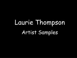 Laurie Thompson Artist Samples