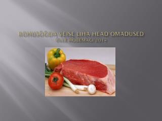 Rohusööda veise liha head omadused Ülle  Hõbemägi 2014