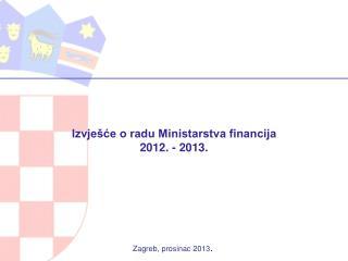 Izvješće o radu Ministarstva financija 2012. - 2013.