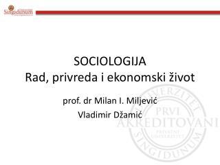 SOCIOLOGIJA Rad ,  privreda i ekonomski �ivot
