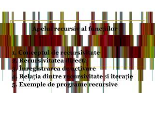 Apelul recursiv al func ? iilo r 1. Conceptul de recursivitate 2. Recursivitatea direct ?