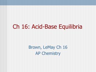 Ch 16: Acid-Base Equilibria