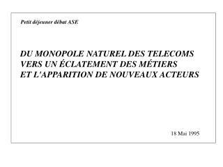 DU MONOPOLE NATUREL DES TELECOMS VERS UN �CLATEMENT DES M�TIERS