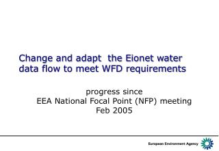 Change and adapt  the Eionet water data flow to meet WFD requirements