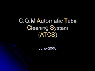 C.Q.M Automatic Tube Cleaning System  ATCS
